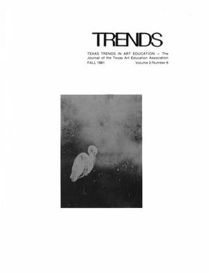 Primary view of object titled 'Texas Trends in Art Education, Volume 2, Number 6, Fall 1981'.
