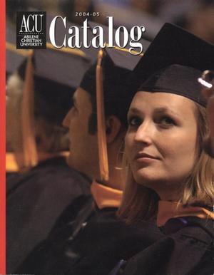 Primary view of Catalog of Abilene Christian University, 2004-2005