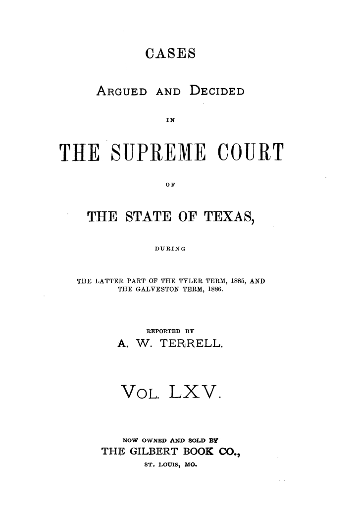 Cases argued and decided in the Supreme Court of the State of Texas, during the latter part of the Tyler term, 1885, and the Galveston term, 1886.  Volume 65.                                                                                                      Title Page