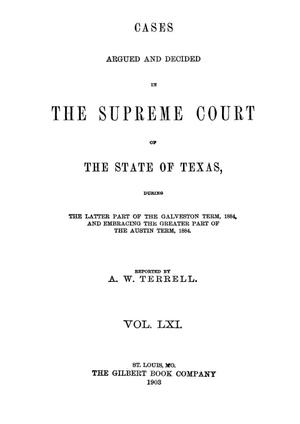 Primary view of object titled 'Cases argued and decided in the Supreme Court of the State of Texas, during the latter part of the Galveston term, 1884, and embracing the greater part of the Austin term, 1884.  Volume 61.'.