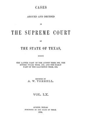 Primary view of object titled 'Cases argued and decided in the Supreme Court of the State of Texas, during the latter part of the Austin term, 1883, the entire Tyler term, 1883, and the early part of the Galveston term, 1884.  Volume 60.'.