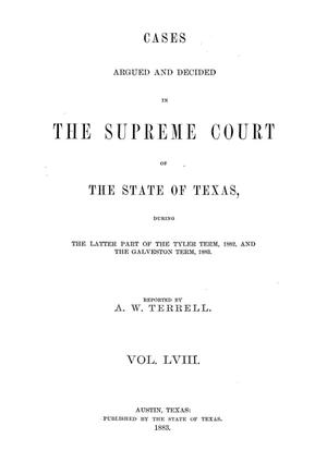 Primary view of object titled 'Cases argued and decided in the Supreme Court of the State of Texas during the latter part of the Tyler term, 1882, and the Galveston term, 1883.  Volume 58.'.