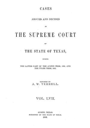 Primary view of object titled 'Cases argued and decided in the Supreme Court of the State of Texas during the latter part of the Austin term, 1882, and the Tyler term, 1882.  Volume 57.'.