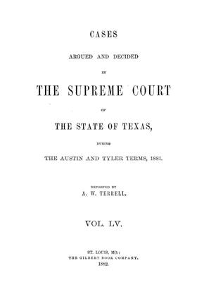 Primary view of object titled 'Cases argued and decided in the Supreme Court of the State of Texas during the Austin and Tyler terms, 1881.  Volume 55.'.