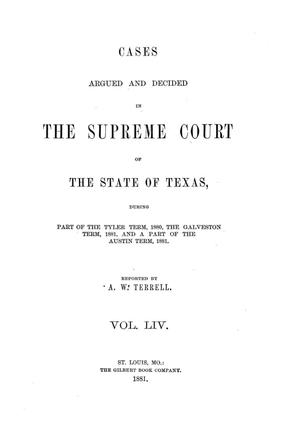 Primary view of object titled 'Cases argued and decided in the Supreme Court of the State of Texas, during part of the Tyler term, 1880, the Galveston term, 1881, and a part of the Austin term, 1881.  Volume 54.'.