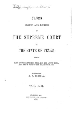 Primary view of object titled 'Cases argued and decided in the Supreme Court of the State of Texas during part of the Galveston term, 1880, the Austin term, 1880, and a part of the Tyler term, 1880.  Volume 53.'.