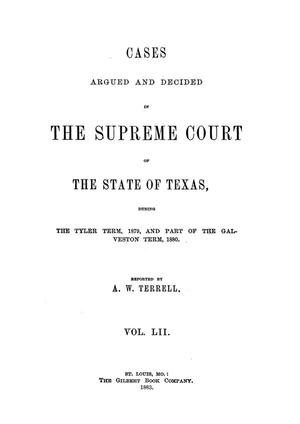 Primary view of object titled 'Cases argued and decided in the Supreme Court of the State of Texas, during the Tyler term, 1879, and part of the Galveston term, 1880.  Volume 52.'.