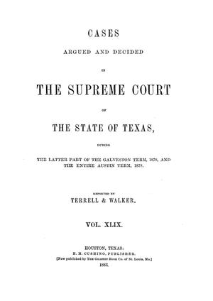 Primary view of Cases argued and decided in the Supreme Court of the State of Texas, during the latter part of the Galveston term, 1878, and the entire Austin term, 1878.  Volume 49.