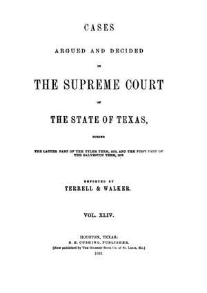 Primary view of object titled 'Cases argued and decided in the Supreme Court of the State of Texas, during the latter part of the Tyler term, 1875, and the first part of the Galveston term, 1876.  Volume 44.'.