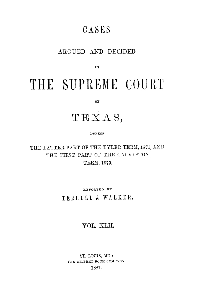 Cases argued and decided in the Supreme Court of Texas, during the latter part of the Tyler term, 1874, and the first part of the Galveston term, 1875.  Volume 42.                                                                                                      Title Page