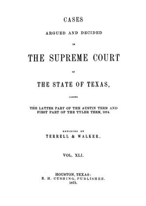 Primary view of object titled 'Cases argued and decided in the Supreme Court of the State of Texas, during the latter part of the Austin term and first part of the Tyler term, 1874.  Volume 41.'.