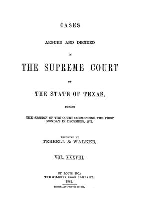 Primary view of object titled 'Cases argued and decided in the Supreme Court of the State of Texas, during the session of the Court commencing the first Monday in December, 1872.  Volume 38.'.