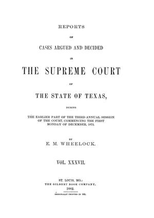Primary view of object titled 'Reports of cases argued and decided in the Supreme Court of the State of Texas, during the earlier part of the third annual session of the Court, commencing the first Monday of December, 1872.  Volume 37.'.