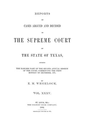 Primary view of object titled 'Reports of cases argued and decided in the Supreme Court of the State of Texas, during the earlier part of the second annual session of the Court, commencing the first Monday of December, 1871.  Volume 35.'.