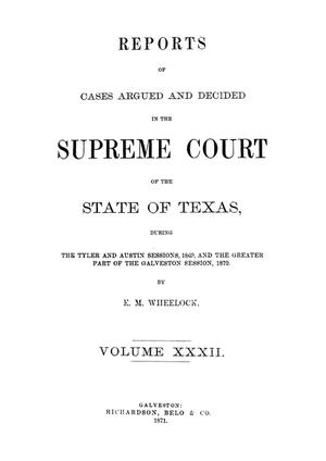 Primary view of object titled 'Reports of cases argued and decided in the Supreme Court of the State of Texas, during the Tyler and Austin sessions, 1869, and the greater part of the Galveston session, 1870.  Volume 32.'.