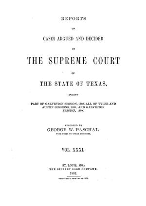 Primary view of object titled 'Reports of cases argued and decided in the Supreme Court of the State of Texas, during part of Galveston session, 1868, all of Tyler and Austin sessions, 1868, and Galveston session, 1869.  Volume 31.'.