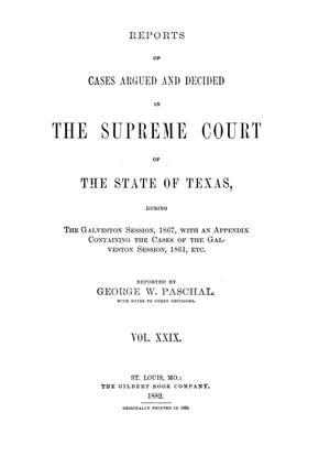 Primary view of object titled 'Reports of cases argued and decided in the Supreme Court of the State of Texas, during the Galveston session, 1867, with an appendix containing the cases of the Galveston session, 1861, etc.  Volume 29.'.