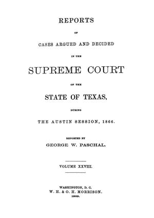 Primary view of object titled 'Reports of cases argued and decided in the Supreme Court of the State of Texas, during the Austin session, 1866.  Volume 28.'.