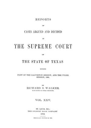 Primary view of object titled 'Reports of cases argued and decided in the Supreme Court of the State of Texas during part of the Galveston session, and the Tyler session, 1860.  Volume 25.'.