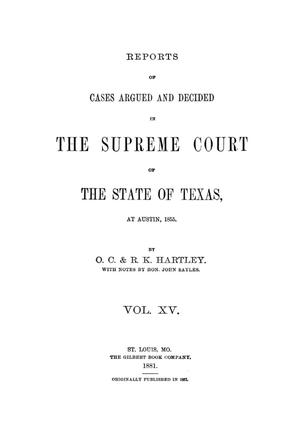 Primary view of object titled 'Reports of cases argued and decided in the Supreme Court of the State of Texas, at Austin, 1855. Volume 15.'.
