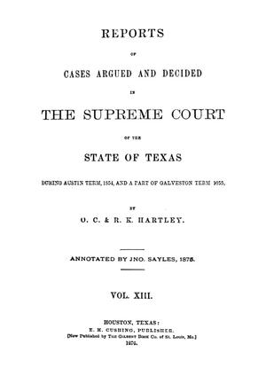Primary view of object titled 'Reports of cases argued and decided in the Supreme Court of the State of Texas during Austin term, 1854, and a part of Galveston term 1855.  Volume 13.'.