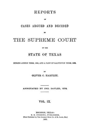 Primary view of object titled 'Reports of cases argued and decided in the Supreme Court of the State of Texas during Austin term, 1852, and a part of Galveston term, 1853. Volume 9.'.