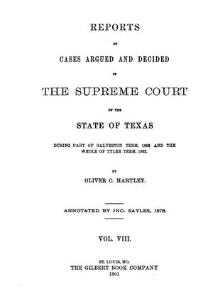 Primary view of object titled 'Reports of cases argued and decided in the Supreme Court of the State of Texas during part of Galveston term, 1852, and the whole of Tyler term, 1852. Volume 8.'.