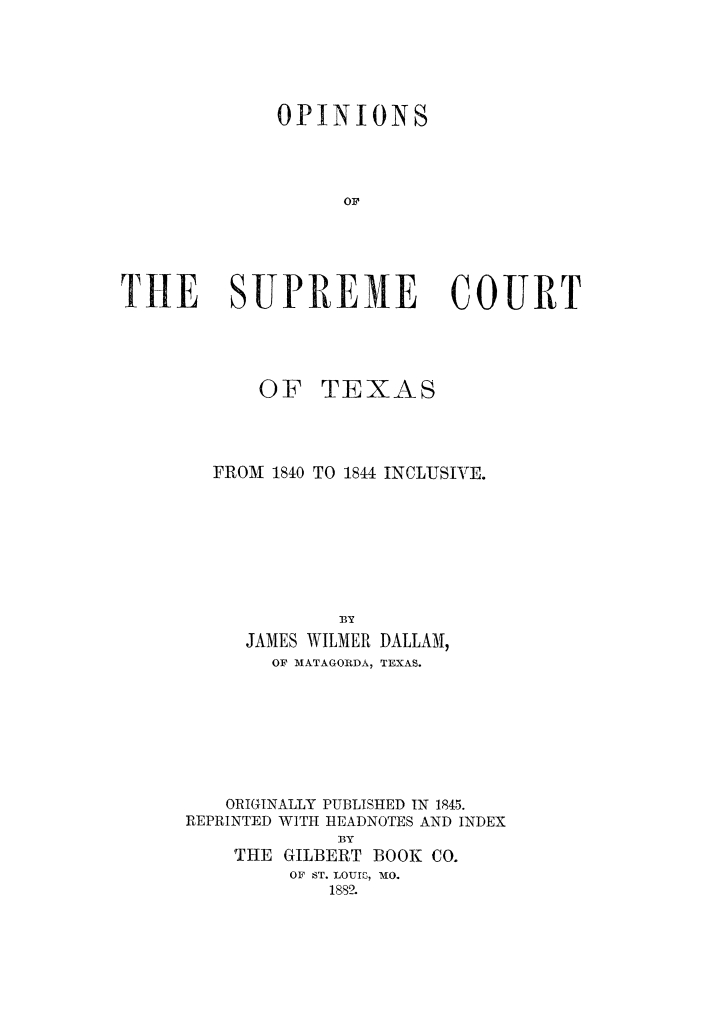 Opinions of the Supreme Court of Texas from 1840 to 1844 inclusive.                                                                                                      Title Page