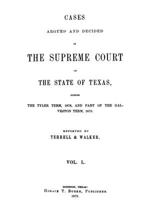 Primary view of object titled 'Cases argued and decided in the Supreme Court of the State of Texas, during the Tyler term, 1878, and part of the Galveston term, 1879.  Volume 50.'.