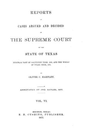 Primary view of object titled 'Reports of cases argued and decided in the Supreme Court of the State of Texas during a part of Galveston term, 1851, and the whole of Tyler term, 1851. Volume 6.'.