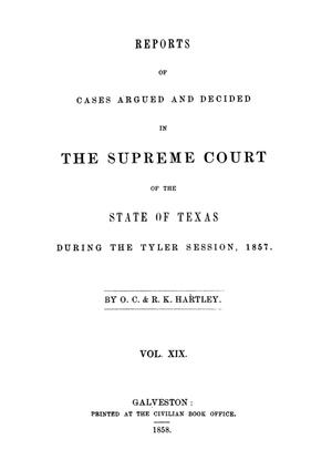 Primary view of object titled 'Reports of cases argued and decided in the Supreme Court of the State of Texas during the Tyler session, 1857.  Volume 19.'.