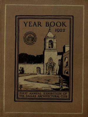 Year book of the Dallas Architectural Club and catalogue of its first annual exhibition : held at the Jefferson Hotel, Dallas, February eleventh to eighteenth, 1922