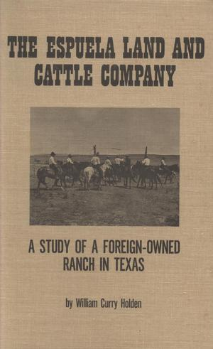 Primary view of object titled 'The Espuela Land and Cattle Company: A Study of a Foreign-Owned Ranch in Texas'.