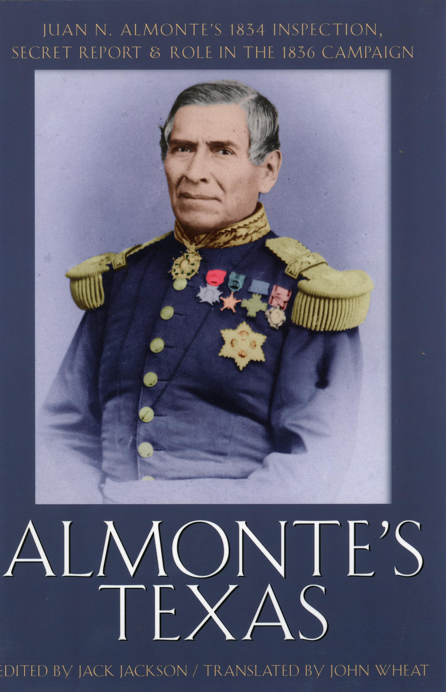 Almonte's Texas: Juan N. Almonte's 1834 Inspection, Secret Report & Role in the 1836 Campaign                                                                                                      Front Cover