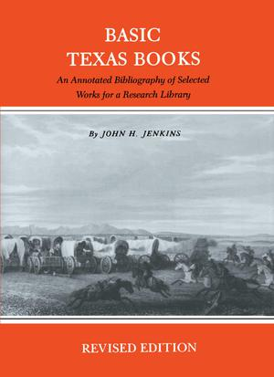 Primary view of object titled 'Basic Texas Books: An Annotated Bibliography of Selected Works for a Research Library'.