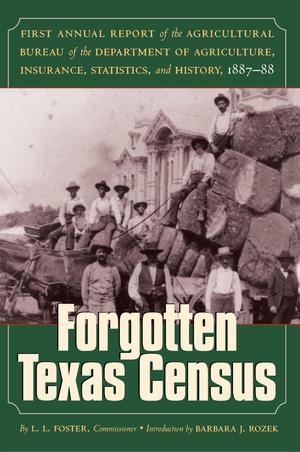 Primary view of object titled 'Forgotten Texas Census: First Annual Report of the Agricultural Bureau of the Department of Agriculture, Insurance, Statistics, and History, 1887-88'.