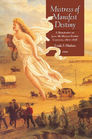 Primary view of object titled 'Mistress of Manifest Destiny: A Biography of Jane McManus Storm Cazneau, 1807-1878'.