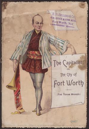 Primary view of object titled 'The capitalist, or, The city of Fort Worth : a parody on the Mikado'.