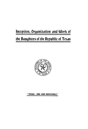 Primary view of object titled 'Inception, organization and work of the Daughters of the Republic of Texas.'.