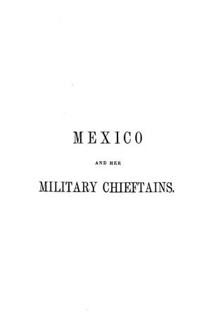 Primary view of object titled 'Mexico and her military chieftains, from the revolution of Hidalgo to the present time. Comprising sketches of the lives of Hidalgo [and others]'.