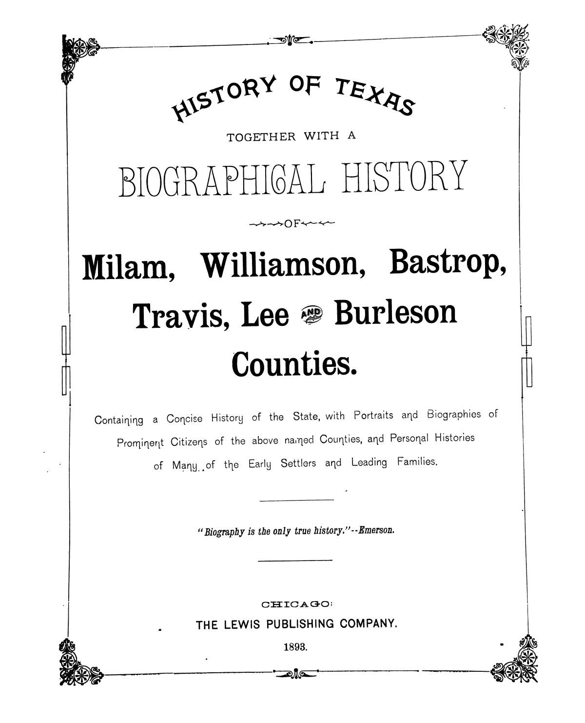 History of Texas, together with a biographical history of Milam, Williamson, Bastrop, Travis, Lee and Burleson counties : containing a concise history of the state, with portraits and biographies of prominent citizens of the above named counties, and personal histories of many of the early settlers and leading families                                                                                                      1