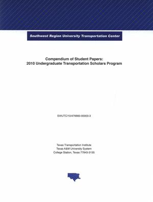 Primary view of object titled 'Compendium of student papers:  2010 undergraduate transportation scholars program'.