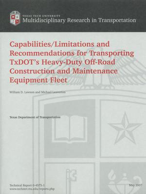 Primary view of object titled 'Capabilities/Limitations and recommendations for transporting Texas Department of Transportation's heavy-duty off-road construction and maintenance equipment fleet'.