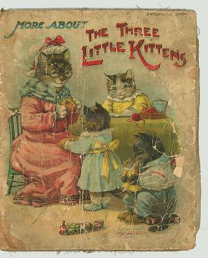 Primary view of object titled 'More About the Three Little Kittens'.