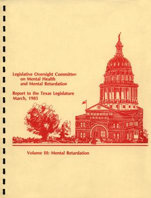 Primary view of object titled 'Legislative Oversight Committee on Mental Health and Mental Retardation, Report to the Texas Legislature: Volume 3. Mental Retardation'.
