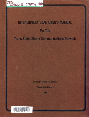 Primary view of object titled 'Interlibrary Loan User's Manual  For the Texas State Library Communications Network'.