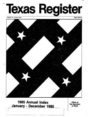 Texas Register: Annual Index January - December 1985, Volume 10 Numbers [1-96] - pages 620-676, February 4, 1986