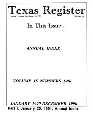 Primary view of object titled 'Texas Register: Annual Index January 1990 - December 1990, Volume 15 Numbers 1-96, [Part II] - pages 283-375, January 25, 1991'.