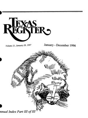 Primary view of object titled 'Texas Register: Annual Index January-December, 1996, Volume 21, Part III of III, January 28, 1997'.