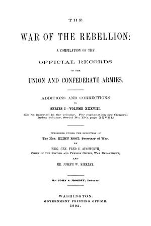 The War of the Rebellion: A Compilation of the Official Records of the Union And Confederate Armies. Additions and Corrections to Series 1, Volume 38.
